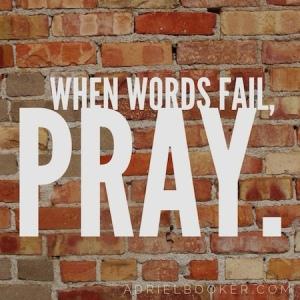When words fail, pray.